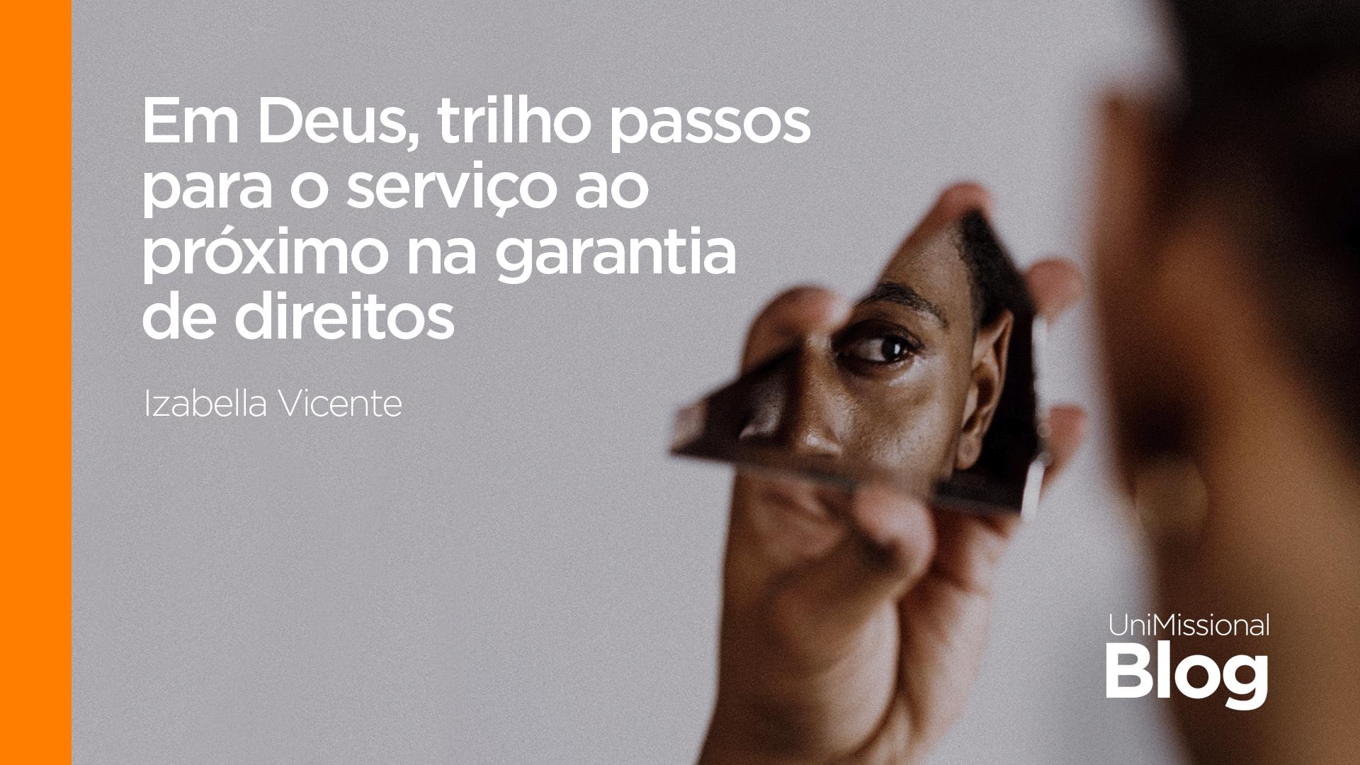 Em Deus trilho passos para o serviço ao próximo na garantia de direitos