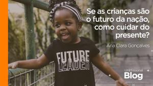 Se as crianças são o futuro da nação, como cuidar do presente?