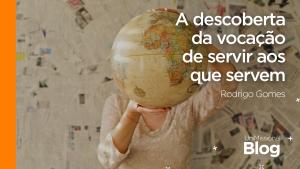 Read more about the article A descoberta da vocação de servir aos que servem