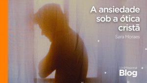 A ansiedade sob a ótica cristã